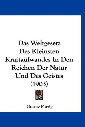 Das Weltgesetz Des Kleinsten Kraftaufwandes in Den Reichen Der Natur Und Des Geistes (1903)
