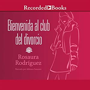 Bienvenida al club del divorcio [Welcome to the Divorce Club] | [Rosaura Rodriguez]
