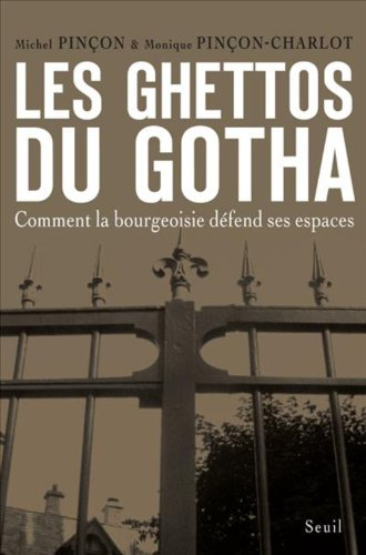 Les Ghettos du Gotha : Comment la bourgeoisie défend ses espaces