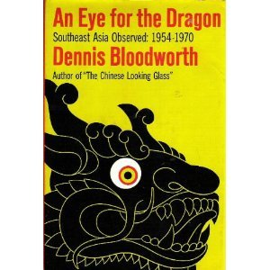 An Eye for the Dragon: Southeast Asia Observed: 1954-1970, Dennis Bloodworth