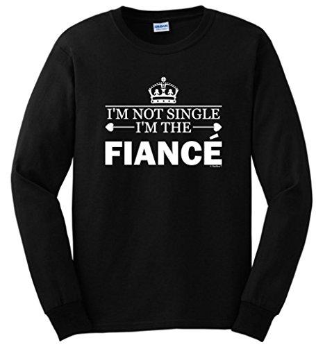 I'M Not Single I'M The Fiance, Matching Valentines Long Sleeve T-Shirt Medium Black