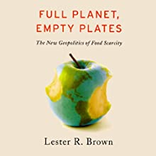 Full Planet: Empty Plates (       UNABRIDGED) by Lester R. Brown Narrated by Alpha Trivette