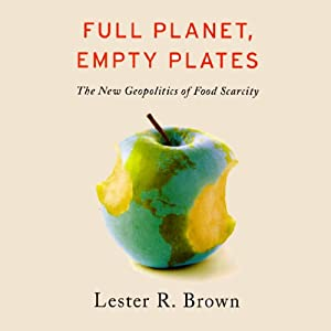 Full Planet: Empty Plates | [Lester R. Brown]