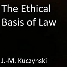The Ethical Basis of Law Audiobook by John-Michael Kuczynski Narrated by J.-M. Kuczynski