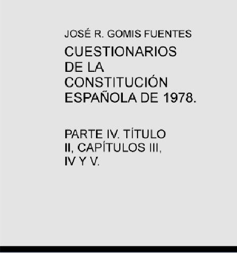 JOSÉ R. GOMIS FUENTES - CUESTIONARIOS DE LA CONSTITUCIÓN ESPAÑOLA DE 1978. PARTE IV. TÍTULO II, CAPÍTULOS III, IV Y V. (Spanish Edition)