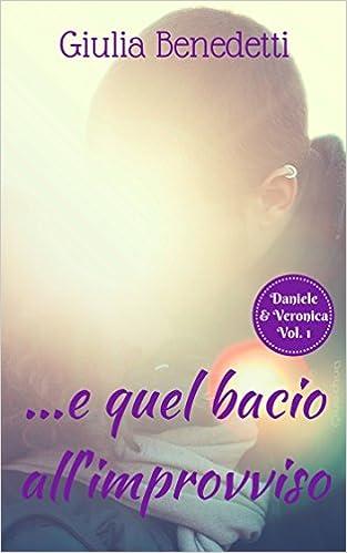 Giulia Benedetti - Daniele & Veronica Vol. 1 - ...e quel bacio all'improvviso (2016)