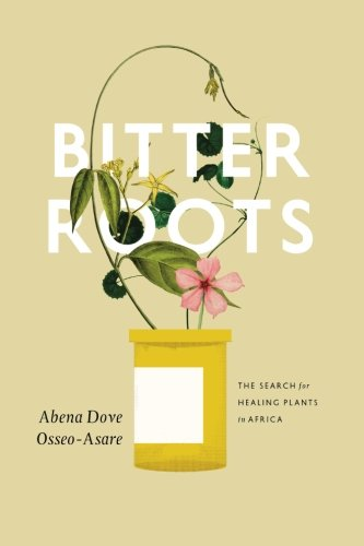 Bitter Roots: The Search for Healing Plants in Africa