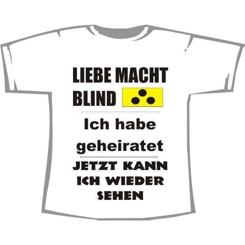 Liebe macht blind, Heirat = wieder sehen; T Shirt weiß