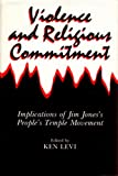 img - for Violence and Religious Commitment: Implications of Jim Jones's People's Temple Movement book / textbook / text book