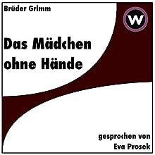 Das Mädchen ohne Hände Hörbuch von Brüder Grimm Gesprochen von: Eva Prosek