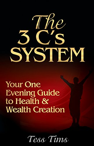 The 3 C's System: Your One Evening Guide to Health and Wealth Creation