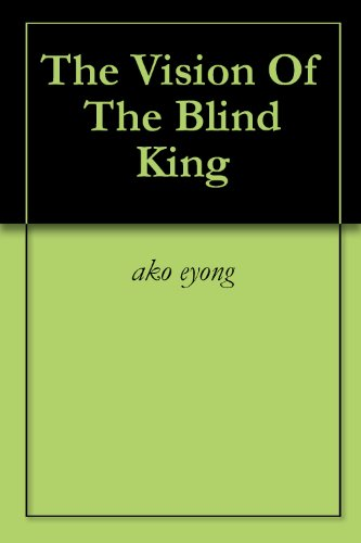 ako eyong - The Vision Of The Blind King