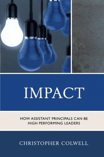 Impact: How Assistant Principals Can Be High Performing Leaders