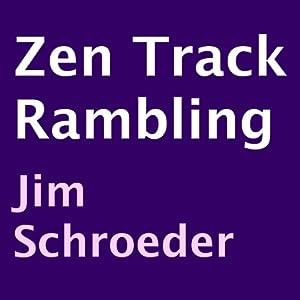 Zen Track Rambling | [Jim Schroeder]