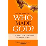 Who Made God?: Searching for a Theory of Everythingby Edgar Andrews