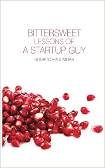 Bittersweet Lessons Of A Startup Guy