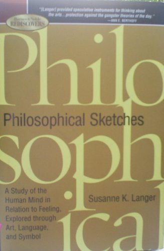 Philosophical Sketches: A Study of the Human Mind in Relation to Feeling, Explored Through Art, Language, and Symbol