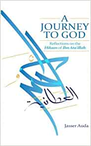 Journey to God: Reflections on the Hikam of Ibn Ataillah: Jasser