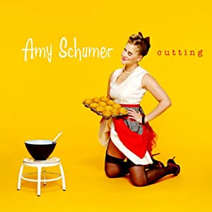 Cutting | [Amy Schumer]