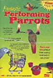 Feathered Phonics Teach Your Parrot Series DVD 1: Fantastic Performing Parrots