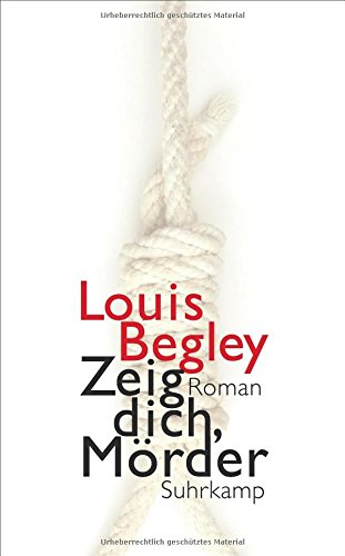 Begley, Louis: Zeig dich, M�rder
