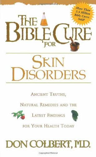 The Bible Cure For Skin Disorders: Ancient Truths, Natural Remedies And The Latest Findings For Your Health Today (New Bible Cure (Siloam))