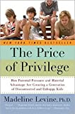 img - for The Price of Privilege: How Parental Pressure and Material Advantage Are Creating a Generation of Disconnected and Unhappy Kids by Madeline Levine book / textbook / text book