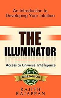 The Illuminator Access To Universal Intelligence: An Introduction To Developing Your Intuition by Rajith Rajappan ebook deal