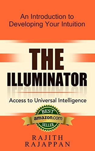 The ILLUMINATOR: Access to Universal Intelligence by Rajith Rajappan