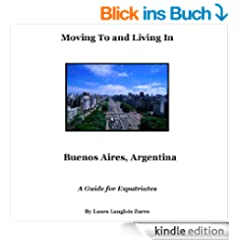 Moving to and Living in Buenos Aires, Argentina - A guide for Expats (English Edition)