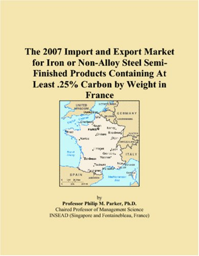 The 2007 Import and Export Market for Iron or Non-Alloy Steel Semi-Finished Products Containing At Least .25% Carbon by Weight in France