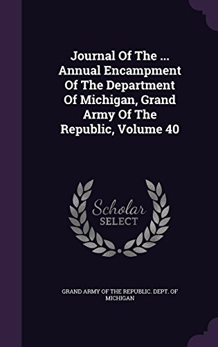 Journal Of The ... Annual Encampment Of The Department Of Michigan, Grand Army Of The Republic, Volume 40