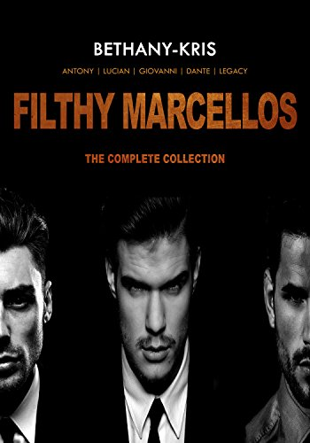 Bethany-Kris - Filthy Marcellos: The Complete Collection: Antony - Lucian - Giovanni - Dante