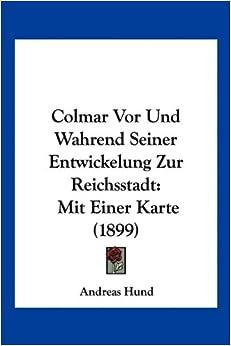 Colmar Vor Und Wahrend Seiner Entwickelung Zur Reichsstadt: Mit Einer