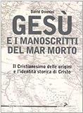 Gesù e i manoscritti del Mar Morto : il Cristianesimo delle origini e l'identità storica di Cristo
