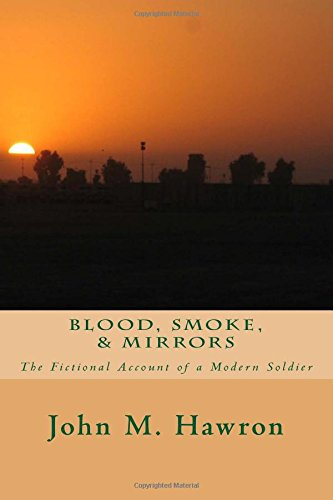 Blood, Smoke, & Mirrors: The Fictional Account of a Modern Soldier
