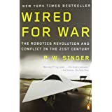 Wired for War: The Robotics Revolution and Conflict in the 21st Centuryby P. W. Singer