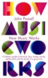 How Music Works: A listener's guide to harmony, keys, broken chords, perfect pitch and the secrets of a good tune John Powell