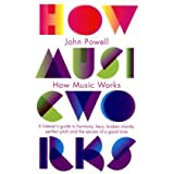 "How Music Works: A listener's guide to harmony, keys, broken chords, perfect pitch and the secrets of a good tunevon ""John Powell"""