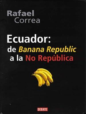 Ecuador: De Banana Republic a la No República (Spanish Edition)
