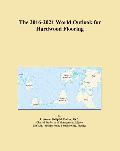 The 2016-2021 World Outlook for Hardwood Flooring PDF