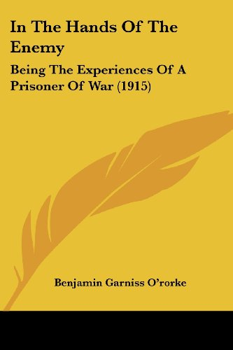In the Hands of the Enemy: Being the Experiences of a Prisoner of War (1915)