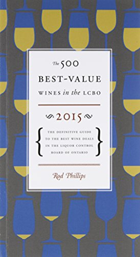 The 500 Best-Value Wines in the LCBO 2015: The definitive Guide to the Best Wine Deals in the Liquor Control Board of Ontario by Rod Phillips