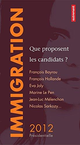 Immigration : que proposent les candidats ?: François Bayrou, François Hollande, Eva Joly, Marine Le Pen, Jean-Luc Mélenchon, Nicolas Sarkozy...