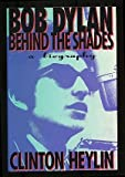 Bob Dylan: Behind the Shades : A Biography