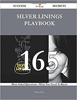 Silver Linings Playbook 165 Success Secrets - 165 Most Asked Questions On Silver Linings Playbook - What You Need To Know