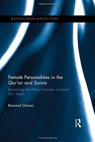 Female Personalities in the Qur'an and Sunna: Examining the Major Sources of Imami Shi'i Islam (Routledge Persian and Sh