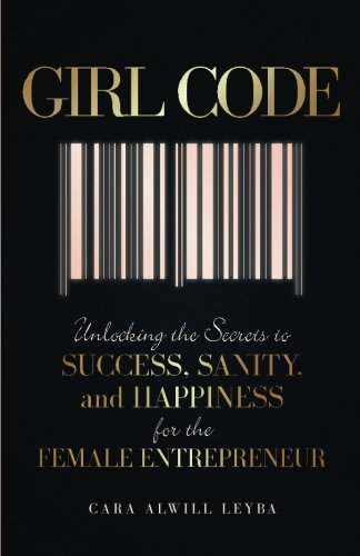girl-code-unlocking-the-secrets-to-success-sanity-and-happiness-for-the-female-entrepreneur
