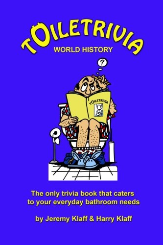 Toiletrivia - World History: The Only Trivia Book That Caters To Your Everyday Bathroom Needs