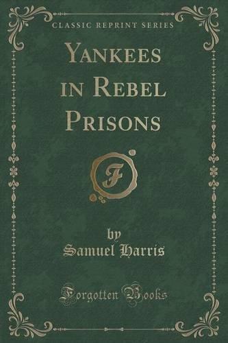Yankees in Rebel Prisons (Classic Reprint)